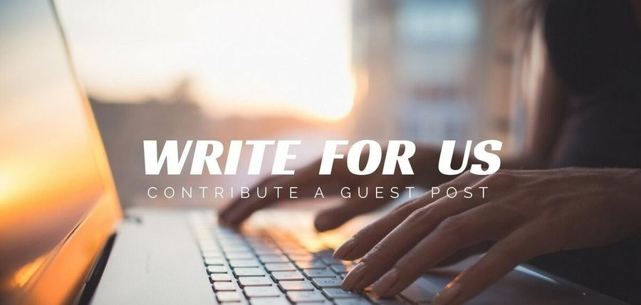 Write For Us | Guest Post Writer Submission Guidelines | Guest Blog